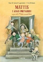 Okładka książki Mattis i jego przygody w pierwszej, drugiej i trzeciej klasie Eva Eriksson,Rose Lagercrantz,Samuel Lagercrantz
