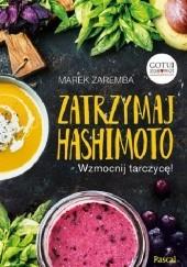 Okładka książki Zatrzymaj Hashimoto. Wzmocnij tarczycę! Marek Zaremba