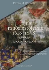 Okładka książki Wojna trzydziestoletnia 1618-1648. Tragedia Europy Peter H. Wilson