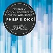 Okładka książki Volume V: We Can Remember It for You Wholesale Philip K. Dick