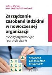 Okładka książki Zarządzanie zasobami ludzkimi w nowoczesnej organizacji. Aspekty organizacyjne i psychologiczne Izabela Warwas,Anna Rogozińska-Pawełczyk