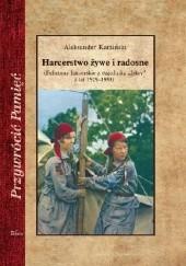 Okładka książki Harcerstwo żywe i radosne Aleksander Kamiński