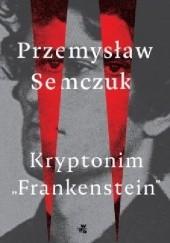 """Okładka książki Kryptonim """"Frankenstein"""" Przemysław Semczuk"""