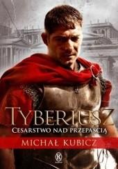 Okładka książki Tyberiusz. Cesarstwo nad przepaścią Michał Kubicz