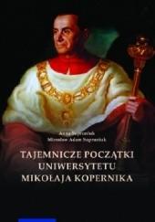 Okładka książki Tajemnicze początki Uniwersytetu Mikołaja Kopernika (Wilno i Lwów w Toruniu)