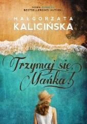 Okładka książki Trzymaj się, Mańka! Małgorzata Kalicińska