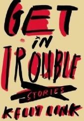 Okładka książki Get in Trouble Kelly Link