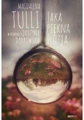 Okładka książki Jaka piękna iluzja. Magdalena Tulli w rozmowie z Justyną Dąbrowską Magdalena Tulli,Justyna Dąbrowska
