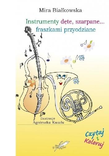 Okładka książki Instrumenty dęte, blaszane... fraszkami przyodziane Mira Białkowska,Agnieszka Kazała