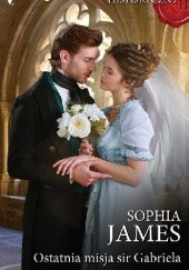 Okładka książki Ostatnia misja sir Gabriela Sophia James