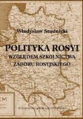 Okładka książki Polityka Rosji względem szkolnictwa zaboru rosyjskiego Władysław Studnicki