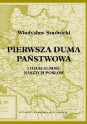 Okładka książki Pierwsza Duma Państwowa i działalność naszych posłów Władysław Studnicki