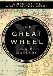 Okładka książki The Great Wheel Ian R. MacLeod