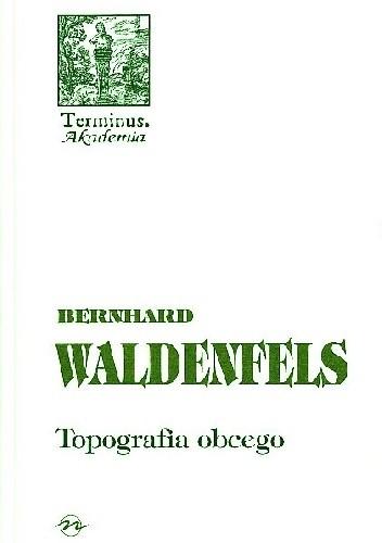 Okładka książki Topografia obcego: Studia z fenomenologii Bernhard Waldenfels