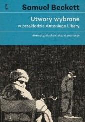 Okładka książki Utwory wybrane w przekładzie Antoniego Libery. Dramaty, słuchowiska, scenariusze Samuel Beckett