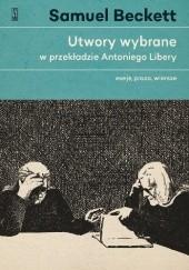 Okładka książki Utwory wybrane w przekładzie Antoniego Libery. Eseje, proza, wiersze Samuel Beckett