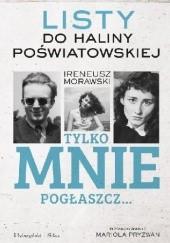 Okładka książki Tylko mnie pogłaszcz… Listy do Haliny Poświatowskiej Mariola Pryzwan,Ireneusz Morawski