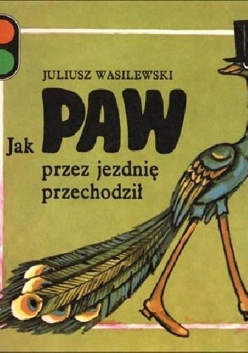 Okładka książki Jak paw przez jezdnię przechodził Juliusz Wasilewski
