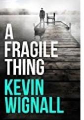 Okładka książki A Fragile Thing Kevin Wignall