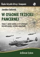 Okładka książki W osłonie trzeciej pancernej. Walki 2 Armii Lotniczej w operacji dolnośląskiej i bitwie lubańskiej.