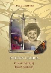 Okładka książki Poetka i paidia. O muzie dziecięcej Joanny Kulmowej Urszula Chęcińska