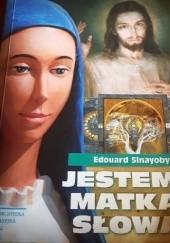 Okładka książki Jestem Matką Słowa. Nasza pani z Kibeho. Przebudzenie na nasze czasy Edouard Sinayobye