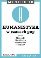 Okładka książki Humanistyka. W czasach pop Henryk Markiewicz,Józef Majewski