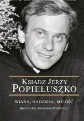 Okładka książki Ksiądz Jerzy Popiełuszko. Wiara, nadzieja, miłość. Biografia błogosławionego Ewa K. Czaczkowska,Tomasz Wiścicki