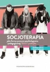 Okładka książki Socjoterapia jako forma pomocy psychologiczno-pedagogicznej. Teoria i praktyka praca zbiorowa