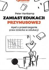 Okładka książki Zamiast edukacji przymusowej: apel o przestrzeganie praw dziecka w edukacji Peter Hartkamp