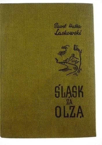 Okładka książki Śląsk za Olzą Paweł Hulka-Laskowski