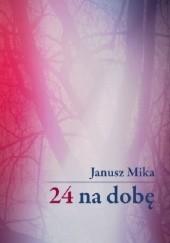 Okładka książki 24 na dobę Janusz Mika