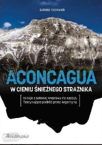 Okładka książki Aconcagua w cieniu śnieżnego strażnika Łukasz Kocewiak
