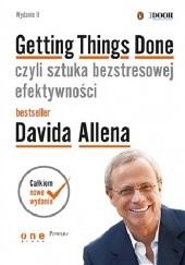 Okładka książki Getting Things Done, czyli sztuka bezstresowej efektywności. Wydanie II David Allen