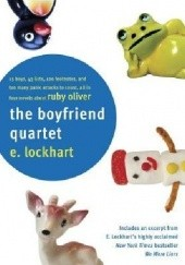 Okładka książki The Boyfriend Quartet: 15 Boys, 43 Lists, 120 Footnotes, and Too Many Panic Attacks to Count, All in Four Novels about Ruby Oliver E. Lockhart