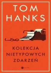 Okładka książki Kolekcja nietypowych zdarzeń Tom Hanks