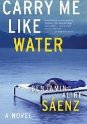 Okładka książki Carry Me Like Water Benjamin Alire Sáenz