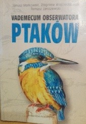 Okładka książki Vademecum obserwatora ptaków Tomasz Janiszewski,Janusz Markowski,Zbigniew Wojciechowski