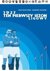 Okładka książki 1927. Ten pierwszy sezon ligowy Jarosław Owsiański,Jerzy Miatkowski