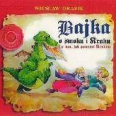 Okładka książki Bajka o smoku i Kraku i o tym, jak powstał Kraków Wiesław Drabik