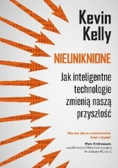 Okładka książki Nieuniknione. Jak inteligentne technologie zmienią naszą przyszłość Kevin Kelly