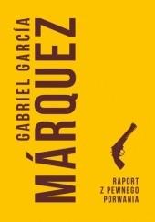 Okładka książki Raport z pewnego porwania Gabriel García Márquez
