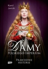 Okładka książki Damy polskiego imperium : kobiety, które zbudowały mocarstwo Kamil Janicki