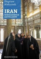 Okładka książki Iran nowoczesnych ajatollahów Zbigniew Mielczarek