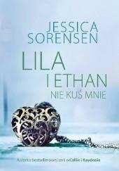 Okładka książki Lila i Ethan: Nie kuś mnie Jessica Sorensen