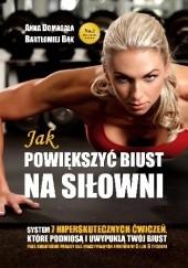 Okładka książki Jak Powiększyć Biust na Siłowni? Anna Domagała,Bartłomiej Bąk