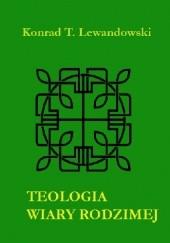 Okładka książki Teologia wiary rodzimej Konrad T. Lewandowski