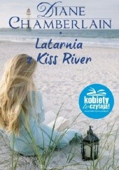 Okładka książki Latarnia z Kiss River Diane Chamberlain