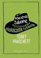 Okładka książki Poważnie zabawne, nieskończenie cytowalne Terry Pratchett