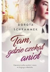Okładka książki Tam, gdzie czekał anioł Dorota Schrammek